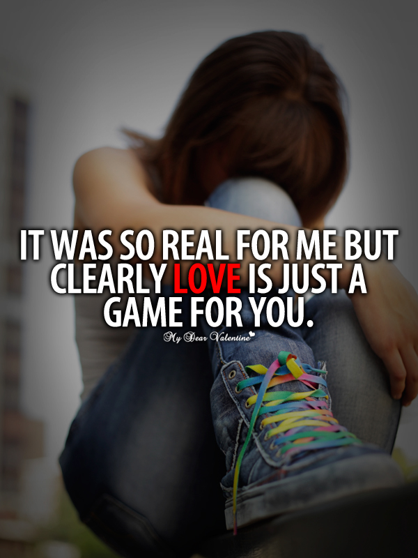 Broken Heart Quotes - It was so real for me but clearly Love is just a game