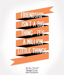 Cute Friendship Quotes - Friendship isn't a big thing It's a million little things