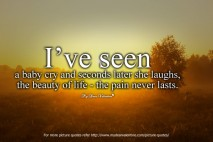 Cute Life Quotes - I've seen a baby cry and seconds later she laughs