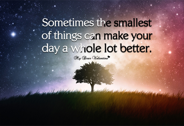 Cute Life Quotes - Sometimes the smallest of things