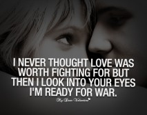 Cute Love Quotes - I never thought love was worth fighting for