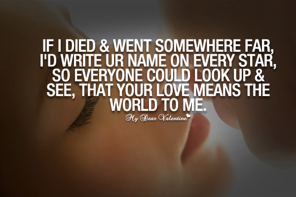 Cute Love Quotes - If I died & went somewhere far