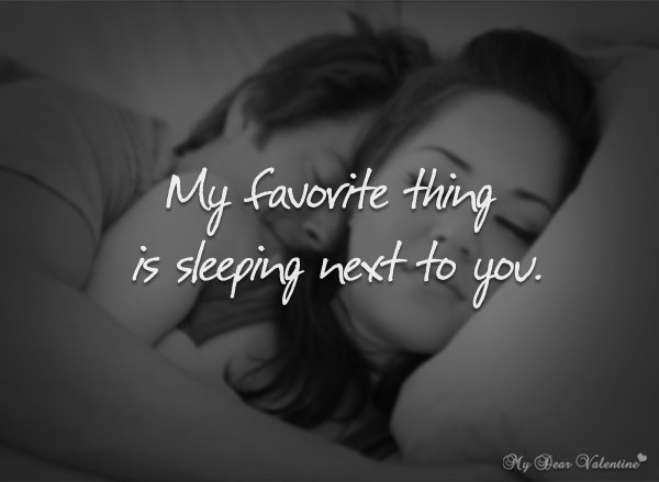 Cute Love Quotes - My favorite thing is sleeping next to you