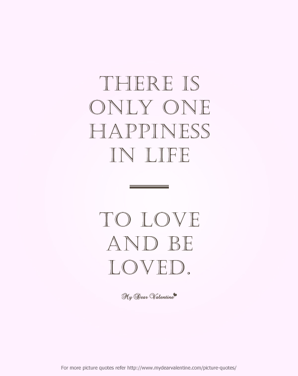 Cute Love Quotes - There is only one happiness in life