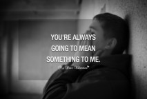 Cute Love Quotes - You're always going to mean something to me