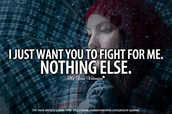 Cute Quotes for Him - I just want you to fight for me