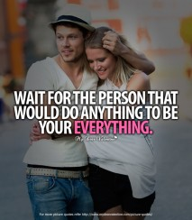 Cute Quotes for Him - Wait for the person that would do anything