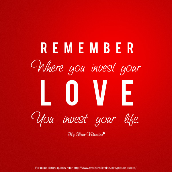 Deep Love Quotes - Remember where you invest your love