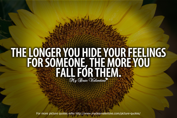 Falling In Love Quotes - The longer you hide your feelings