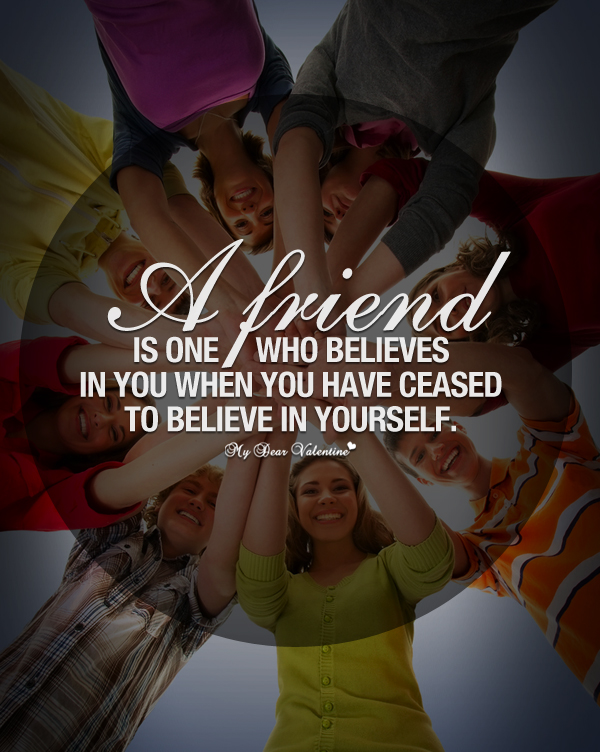 Friendship Quotes - A friend is one who believes in you
