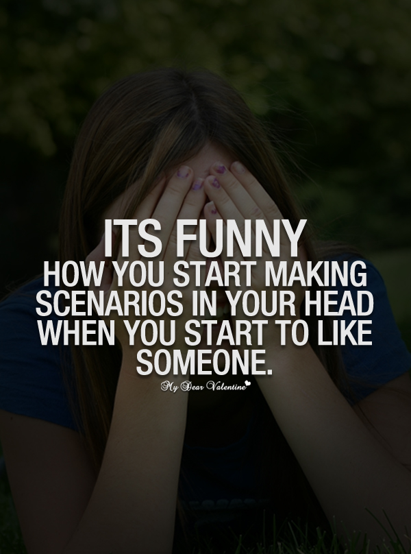 Funny Love Quotes - Its funny how you start making scenarios