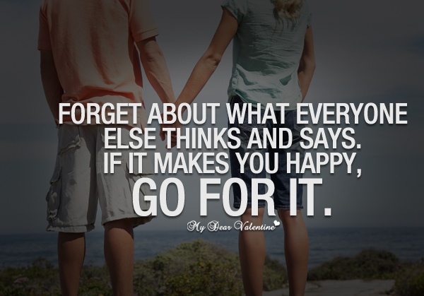 Happiness Quotes - Forget about what everyone else thinks and says