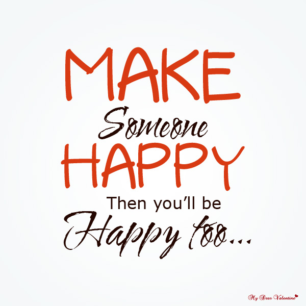 Happiness Quotes - Make someone happy then you'll be happy too