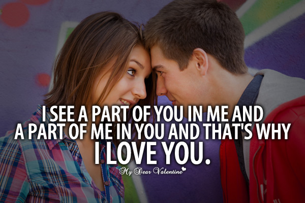 I Love You Quotes - I see a part of you in me