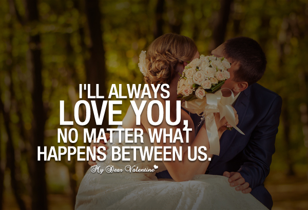 I Will Always Love You Quotes For Him Tumblr : Love You Quotes - Ill always love you no matter what happens