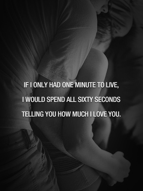 I Love You Quotes - If I only had one minute to live