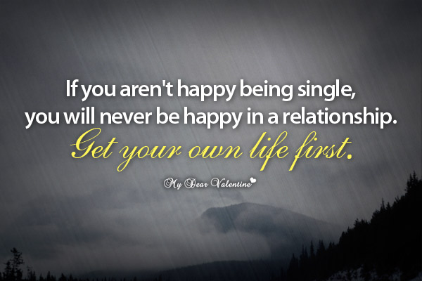 Inspiration Picture Quotes - If you aren't happy being single