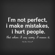 I'm Sorry Quotes - I'm not perfect I make mistakes