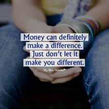 Inspirational Picture Quote - Money can definitely make a difference -