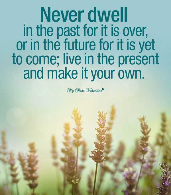 Inspirational life quotes - Never dwell in the past