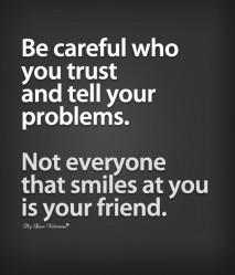 Inspirational Quotes - Be careful who you trust and tell your problems