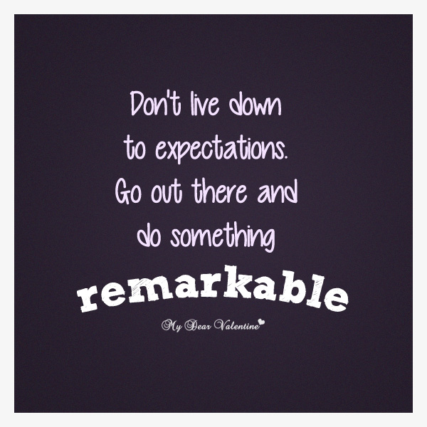 Inspirational Quotes - Don't live down the expectations