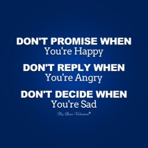 Inspirational Quotes - Don't promise when you're happy