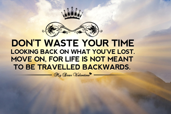 Inspirational Quotes - Don't waste your time looking back