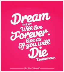 Inspirational Quotes - Dream as if you will live forever