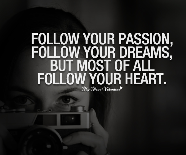 Inspirational Quotes - Follow your passion follow your dreams
