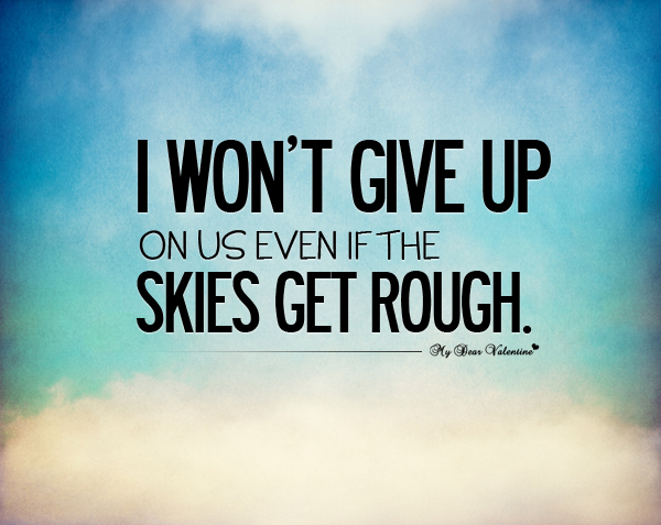 Inspirational Quotes - I won't give up on us
