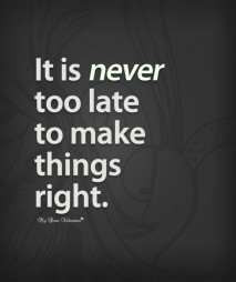 Inspirational Quotes - It is never too late to make things right
