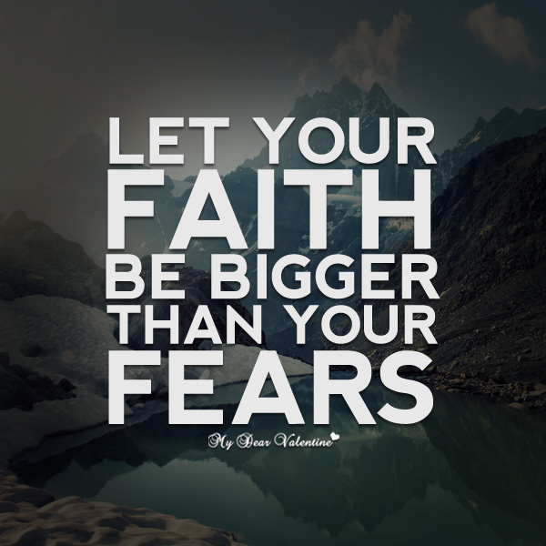 Inspirational Quotes - Let your faith be bigger than your fears