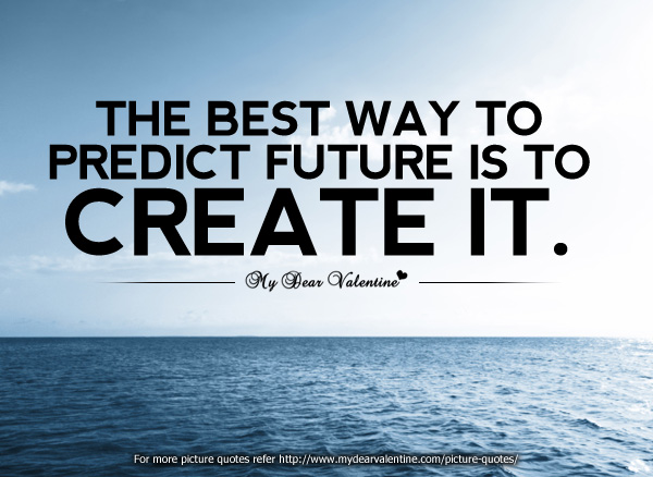 Inspirational Quotes - The best way to predict future is to create it