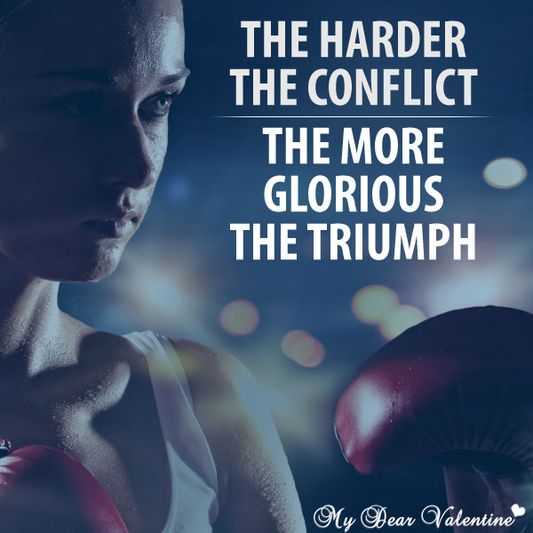 Inspirational Quotes - The harder the conflict