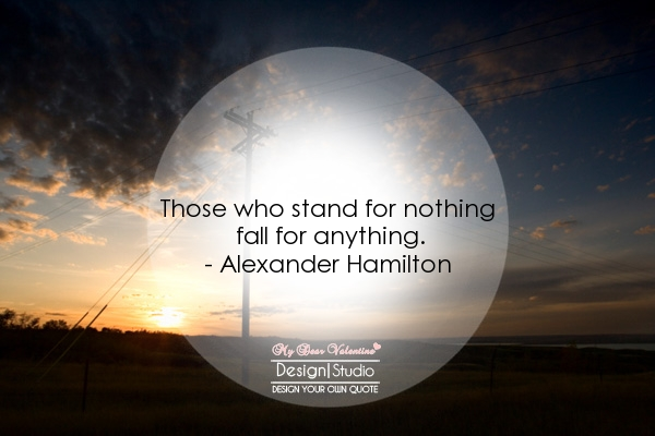 Inspirational Quotes - Those who stand for nothing fall for anything