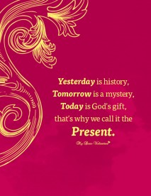 Inspirational Quotes - Yesterday is history Tomorrow is mystery