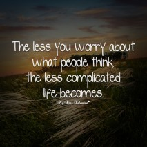 Inspirational Quotes - The less you worry about what people think