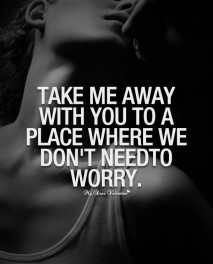 Intimacy Quotes - Take me away with you to a place