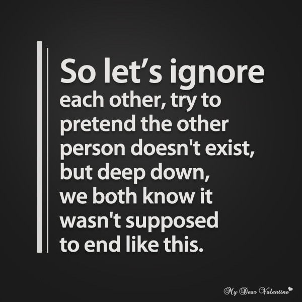 Sad Love Quotes So Lets Ignore Each Other