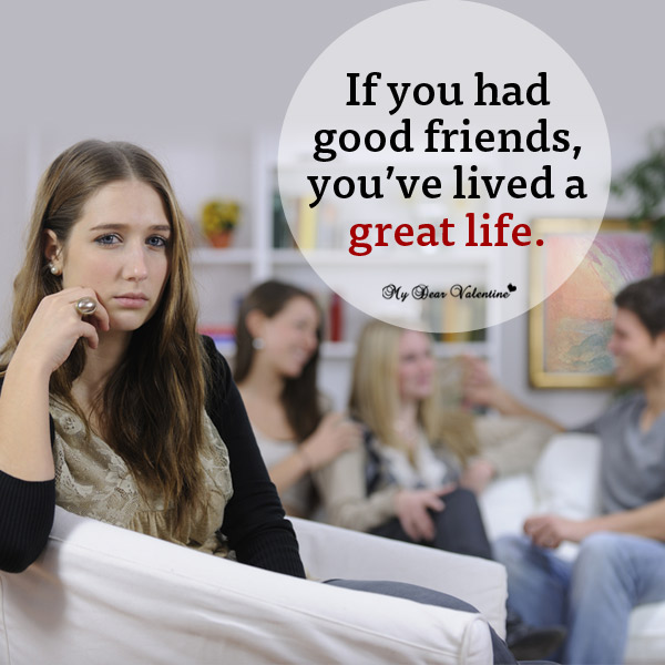 Life Picture Quotes - If you had good friends