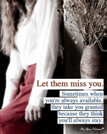 Life Picture Quotes - Let them miss you