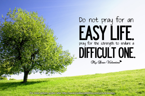 Life Quotes - Do not pray for an easy life