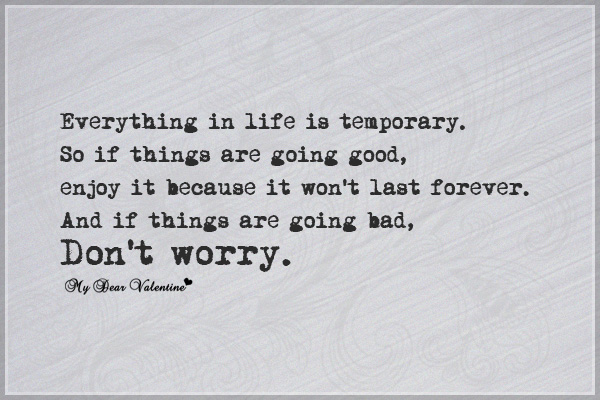 Life Quotes - Everything in life is temporary