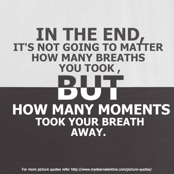Life Quotes - In the end it's not going to matter