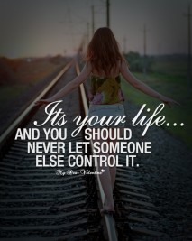 Life Quotes - Its your life and you should never