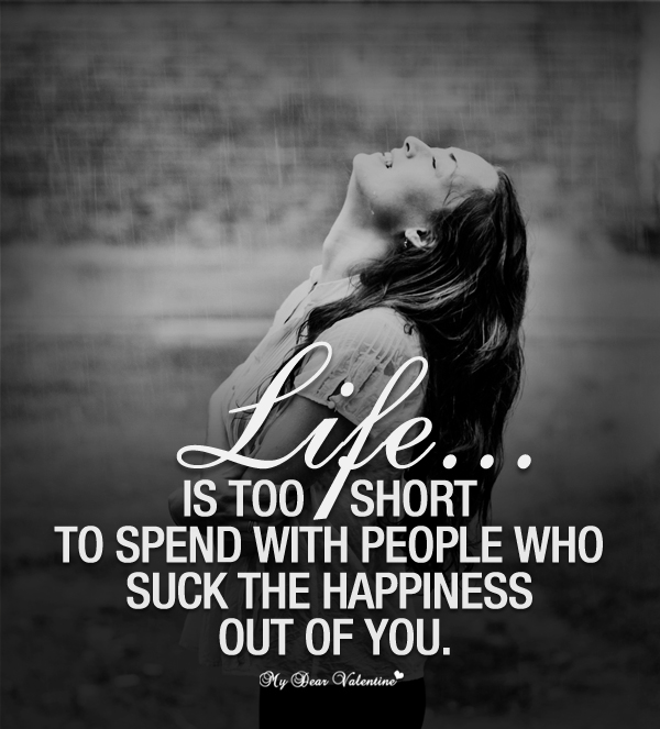 Life Quotes - Life is too short to spend