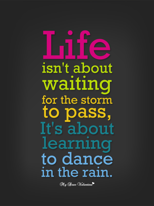 Life Quotes - Life isn't about waiting for the storm