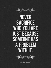 Life Quotes - Never sacrifice who you are