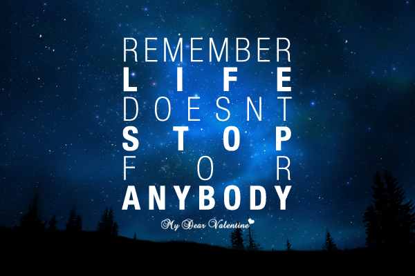 Life Quotes - Remember life doesn't stop for anybody